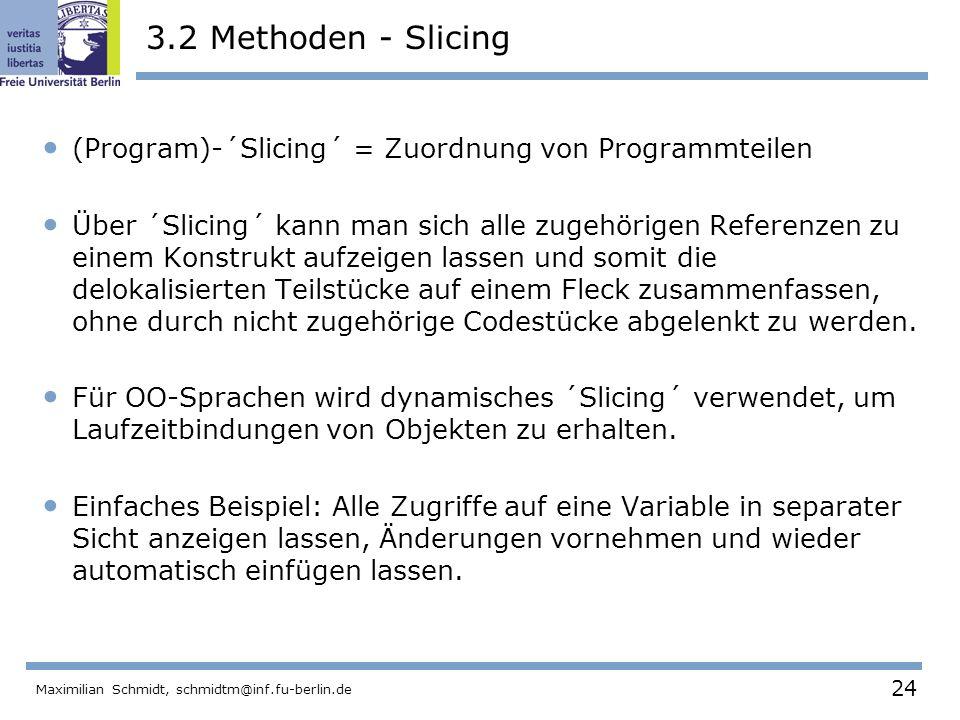 24 Maximilian Schmidt, schmidtm@inf.fu-berlin.de 3.2 Methoden - Slicing (Program)-´Slicing´ = Zuordnung von Programmteilen Über ´Slicing´ kann man sic