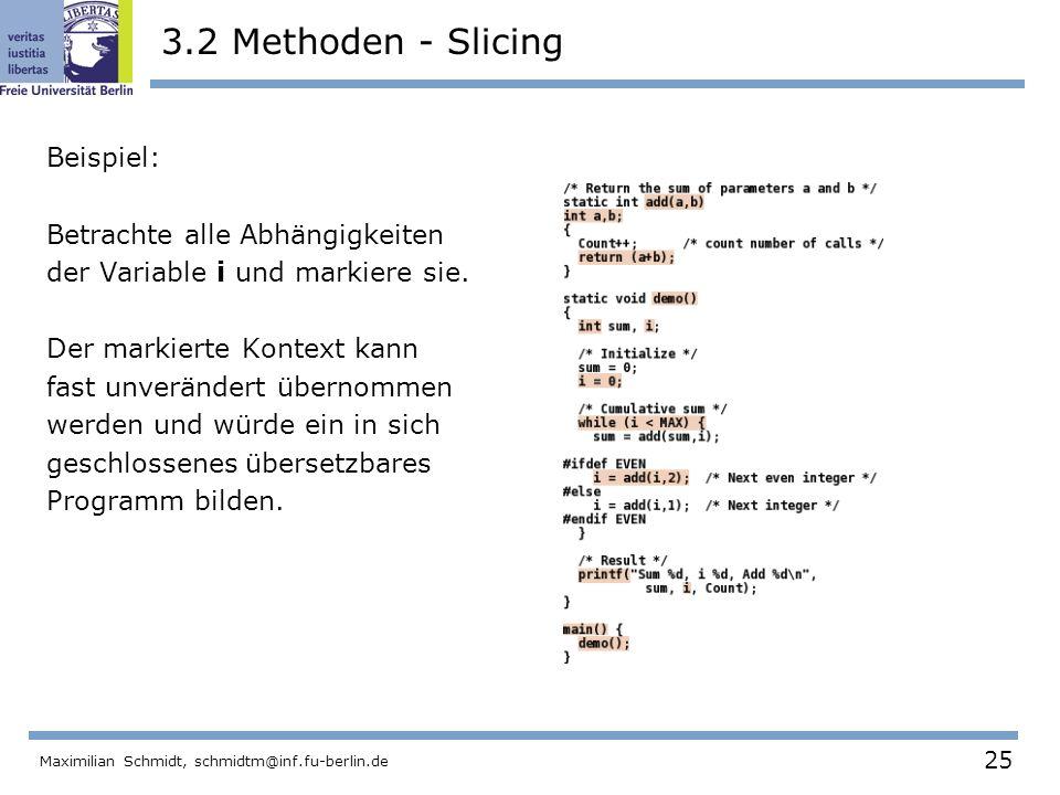 25 Maximilian Schmidt, schmidtm@inf.fu-berlin.de 3.2 Methoden - Slicing Beispiel: Betrachte alle Abhängigkeiten der Variable i und markiere sie. Der m