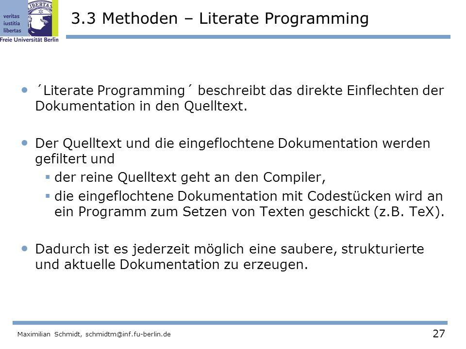 27 Maximilian Schmidt, schmidtm@inf.fu-berlin.de 3.3 Methoden – Literate Programming ´Literate Programming´ beschreibt das direkte Einflechten der Dok
