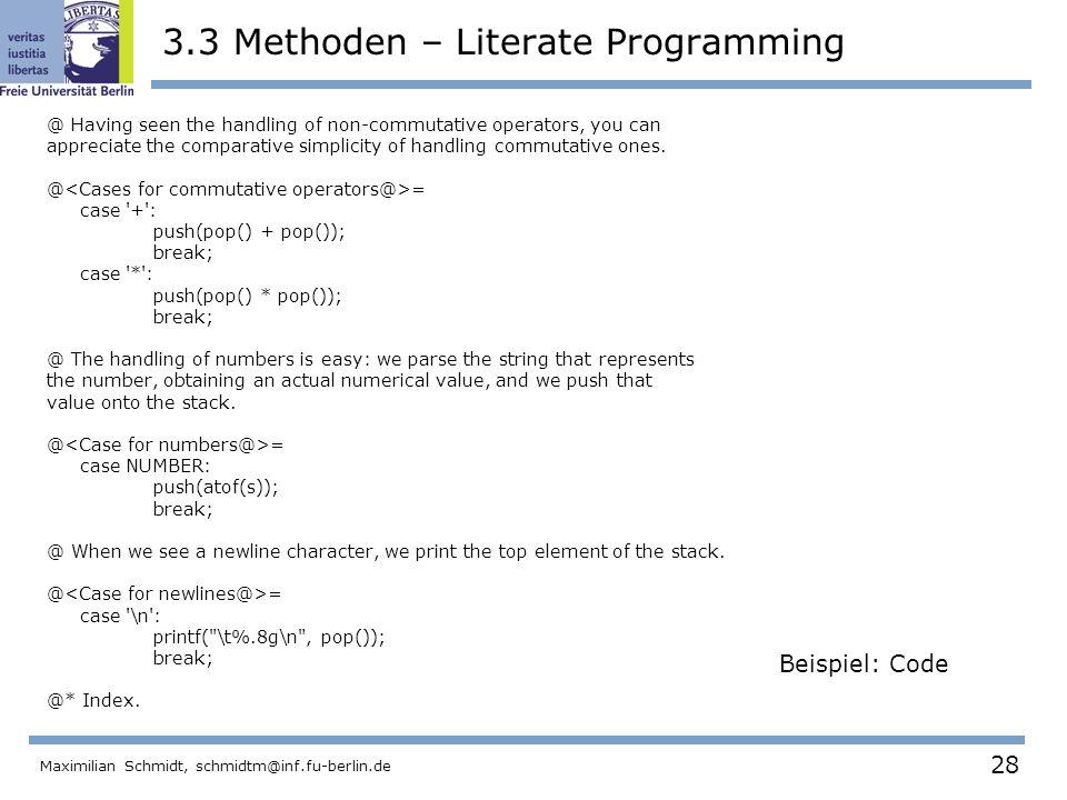28 Maximilian Schmidt, schmidtm@inf.fu-berlin.de 3.3 Methoden – Literate Programming @ Having seen the handling of non-commutative operators, you can