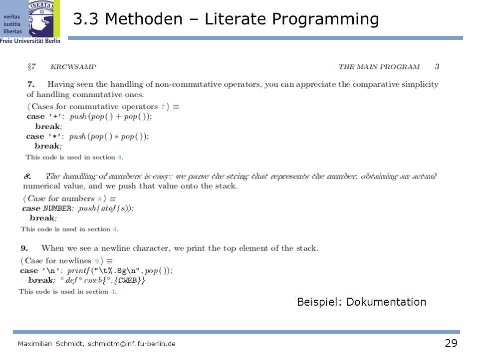 29 Maximilian Schmidt, schmidtm@inf.fu-berlin.de 3.3 Methoden – Literate Programming Beispiel: Dokumentation