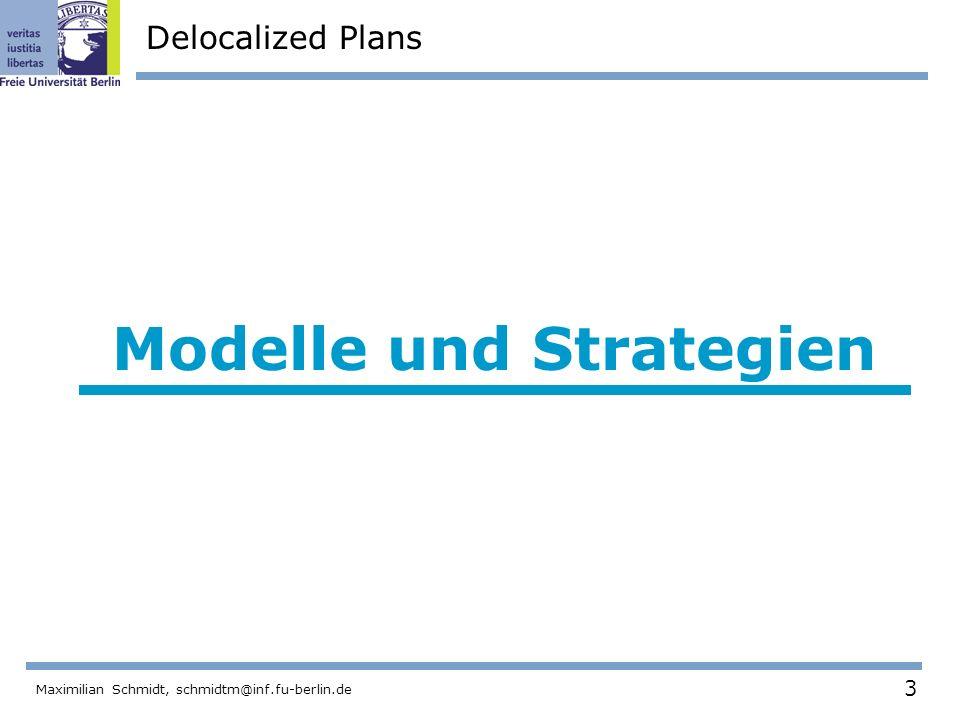 3 Maximilian Schmidt, schmidtm@inf.fu-berlin.de Delocalized Plans Modelle und Strategien