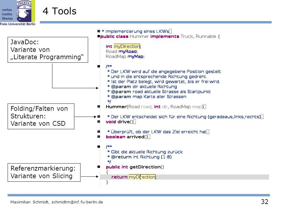 32 Maximilian Schmidt, schmidtm@inf.fu-berlin.de 4 Tools JavaDoc: Variante von Literate Programming Folding/Falten von Strukturen: Variante von CSD Re