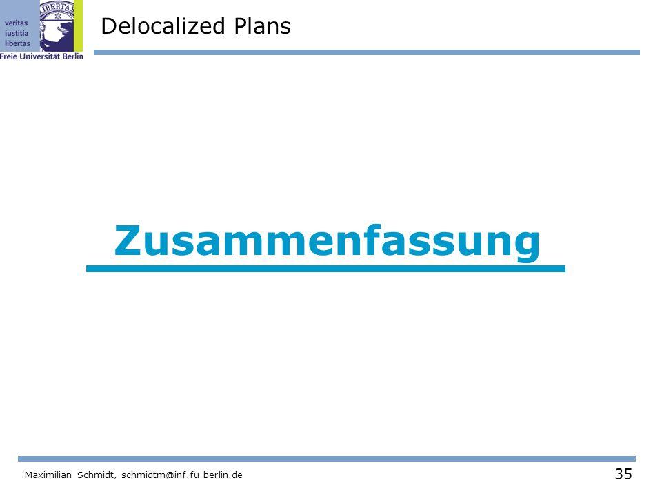 35 Maximilian Schmidt, schmidtm@inf.fu-berlin.de Delocalized Plans Zusammenfassung