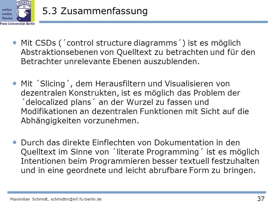 37 Maximilian Schmidt, schmidtm@inf.fu-berlin.de 5.3 Zusammenfassung Mit CSDs (´control structure diagramms´) ist es möglich Abstraktionsebenen von Qu