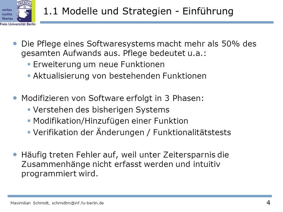 4 Maximilian Schmidt, schmidtm@inf.fu-berlin.de 1.1 Modelle und Strategien - Einführung Die Pflege eines Softwaresystems macht mehr als 50% des gesamt
