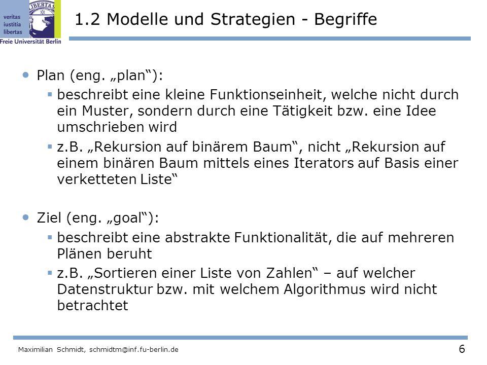 6 Maximilian Schmidt, schmidtm@inf.fu-berlin.de 1.2 Modelle und Strategien - Begriffe Plan (eng. plan): beschreibt eine kleine Funktionseinheit, welch