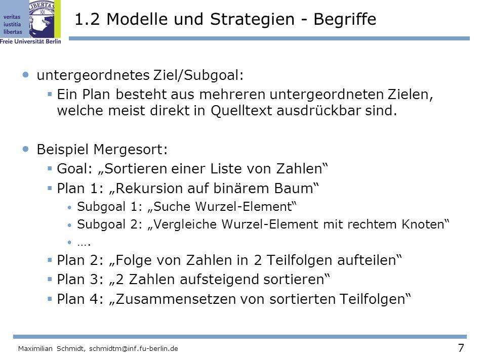 7 Maximilian Schmidt, schmidtm@inf.fu-berlin.de 1.2 Modelle und Strategien - Begriffe untergeordnetes Ziel/Subgoal: Ein Plan besteht aus mehreren unte