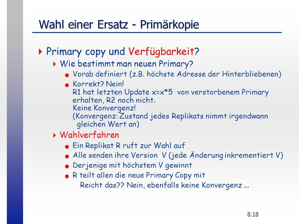 8.18 Wahl einer Ersatz - Primärkopie Wahl einer Ersatz - Primärkopie Primary copy und Verfügbarkeit? Wie bestimmt man neuen Primary? Vorab definiert (