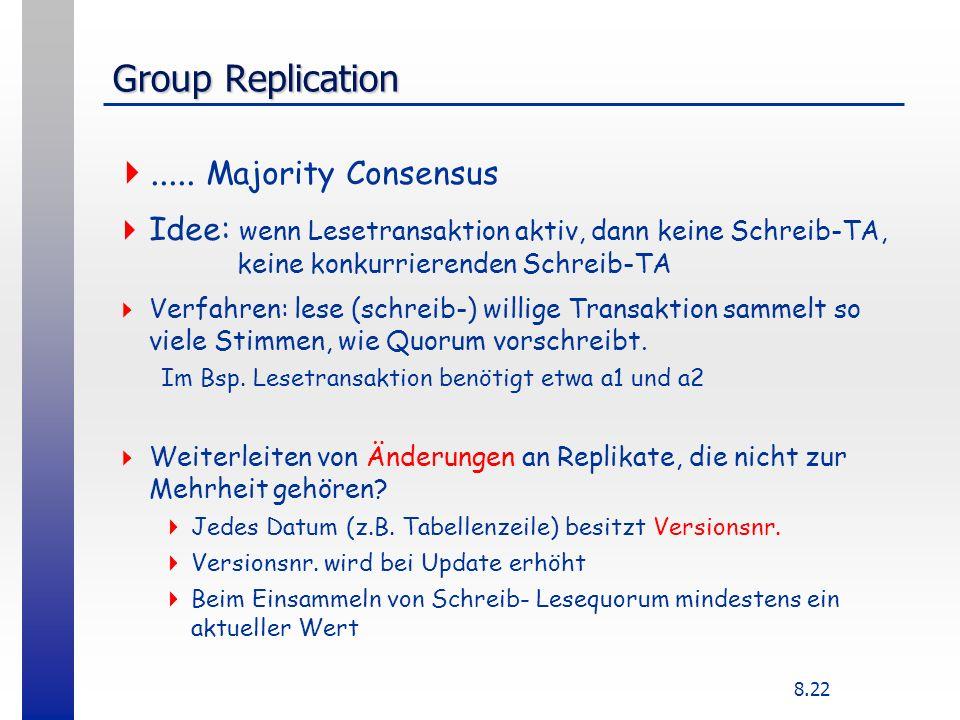 8.22 Group Replication..... Majority Consensus Idee: wenn Lesetransaktion aktiv, dann keine Schreib-TA, keine konkurrierenden Schreib-TA Verfahren: le