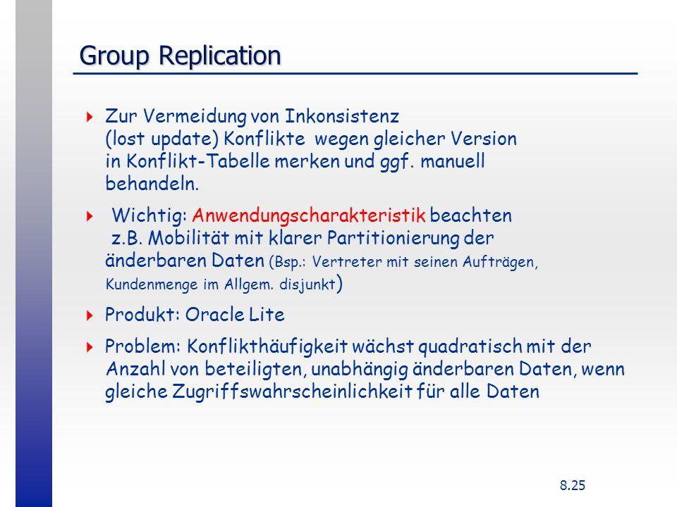 8.25 Group Replication Zur Vermeidung von Inkonsistenz (lost update) Konflikte wegen gleicher Version in Konflikt-Tabelle merken und ggf. manuell beha