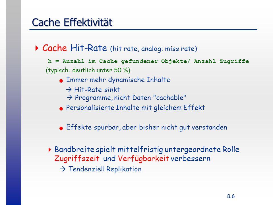 8.6 Cache Effektivität Cache Hit-Rate (hit rate, analog: miss rate) h = Anzahl im Cache gefundener Objekte/ Anzahl Zugriffe (typisch: deutlich unter 5