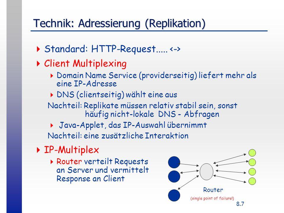 8.7 Technik: Adressierung (Replikation) Standard: HTTP-Request..... Client Multiplexing Domain Name Service (providerseitig) liefert mehr als eine IP-