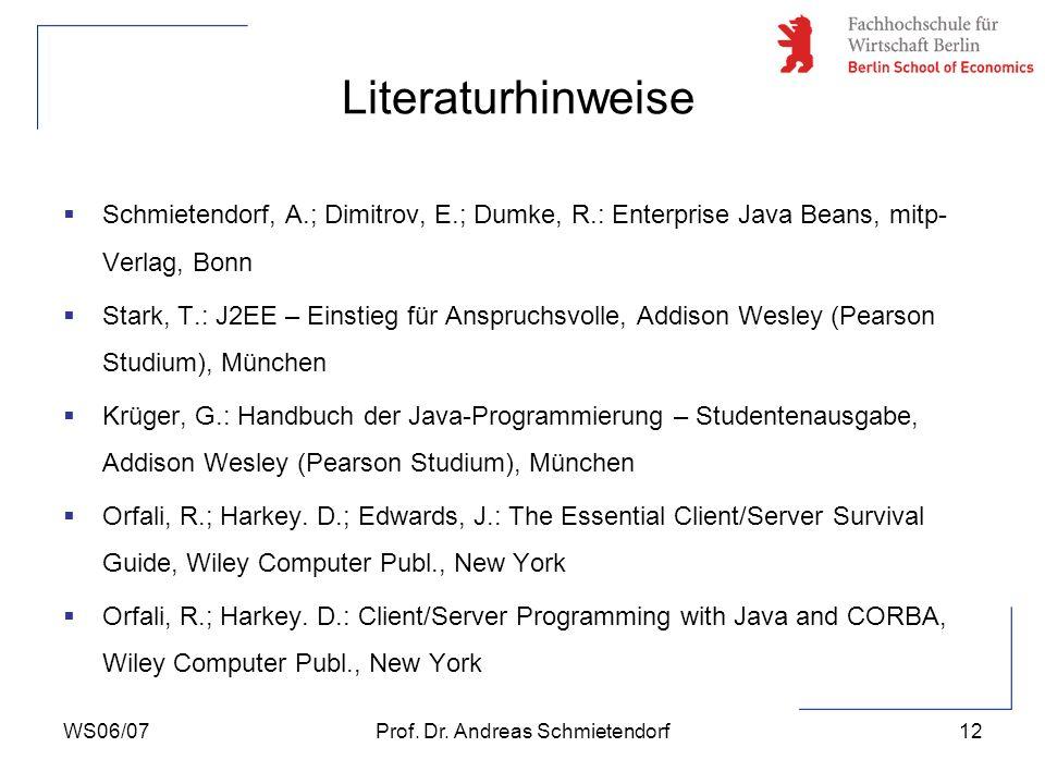 WS06/07Prof. Dr. Andreas Schmietendorf12 Literaturhinweise Schmietendorf, A.; Dimitrov, E.; Dumke, R.: Enterprise Java Beans, mitp- Verlag, Bonn Stark
