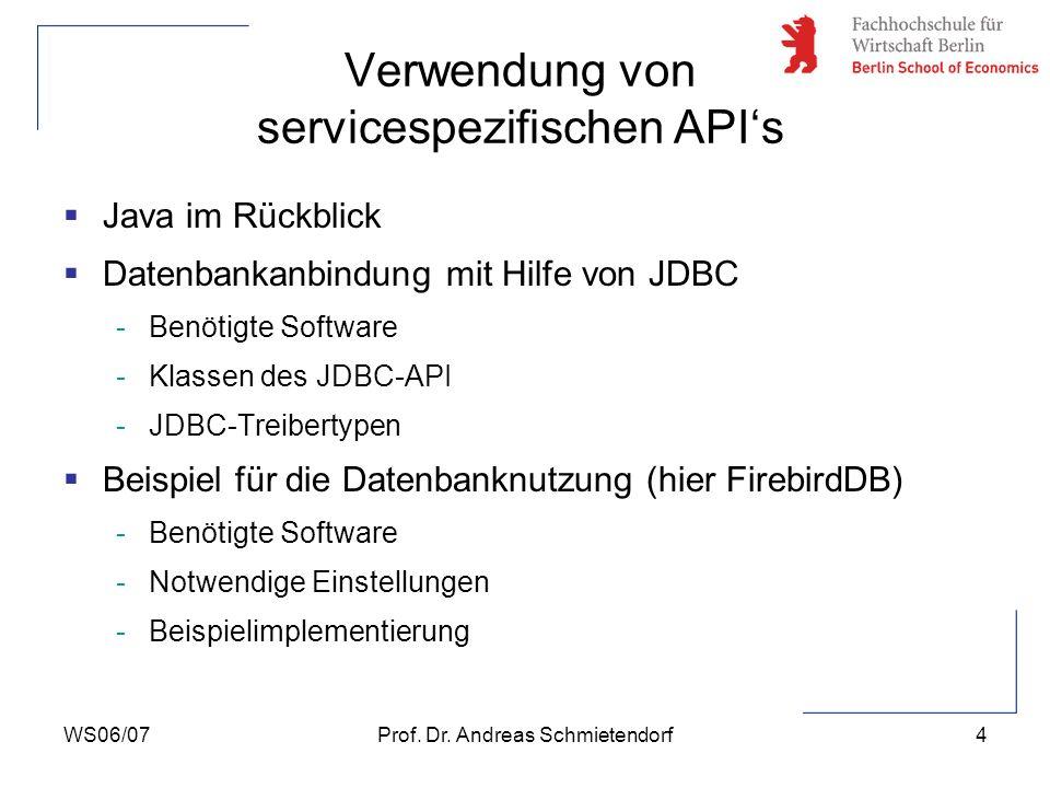 WS06/07Prof. Dr. Andreas Schmietendorf4 Verwendung von servicespezifischen APIs Java im Rückblick Datenbankanbindung mit Hilfe von JDBC -Benötigte Sof