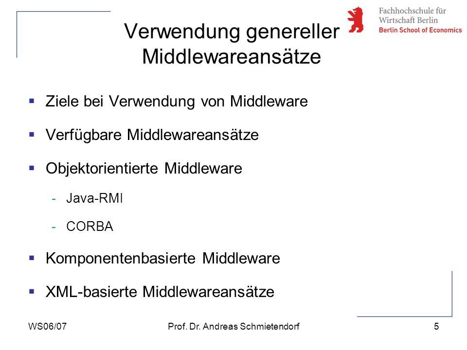WS06/07Prof. Dr. Andreas Schmietendorf5 Verwendung genereller Middlewareansätze Ziele bei Verwendung von Middleware Verfügbare Middlewareansätze Objek