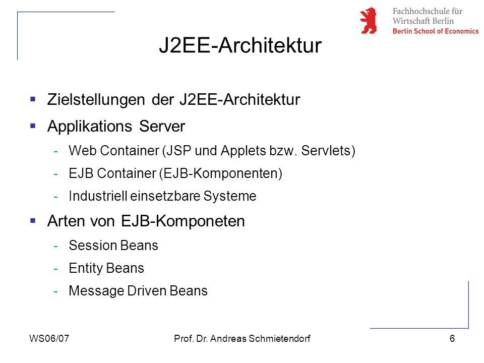 WS06/07Prof. Dr. Andreas Schmietendorf6 J2EE-Architektur Zielstellungen der J2EE-Architektur Applikations Server -Web Container (JSP und Applets bzw.