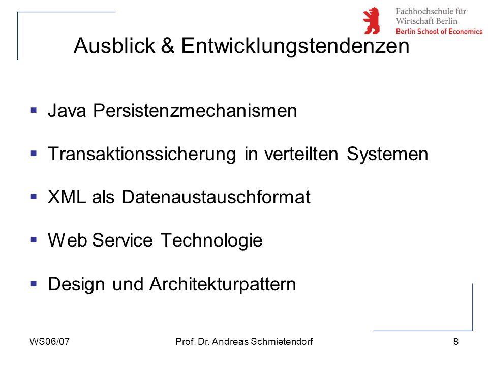 WS06/07Prof. Dr. Andreas Schmietendorf8 Ausblick & Entwicklungstendenzen Java Persistenzmechanismen Transaktionssicherung in verteilten Systemen XML a