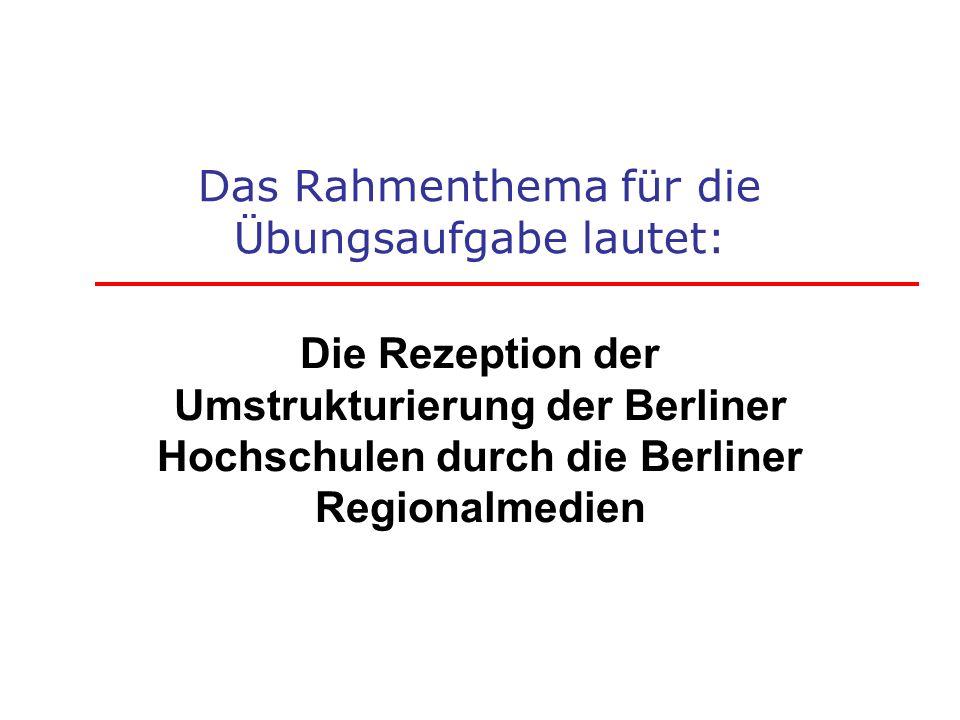 Das Rahmenthema für die Übungsaufgabe lautet: Die Rezeption der Umstrukturierung der Berliner Hochschulen durch die Berliner Regionalmedien