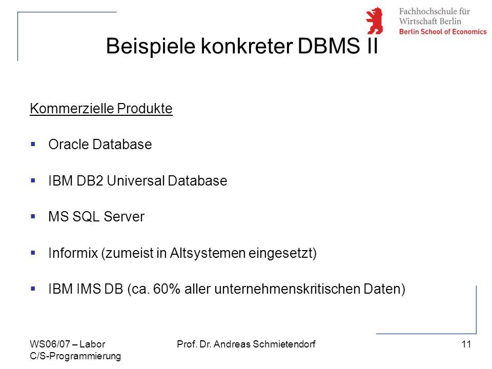 11 Prof. Dr. Andreas SchmietendorfWS06/07 – Labor C/S-Programmierung Kommerzielle Produkte Oracle Database IBM DB2 Universal Database MS SQL Server In