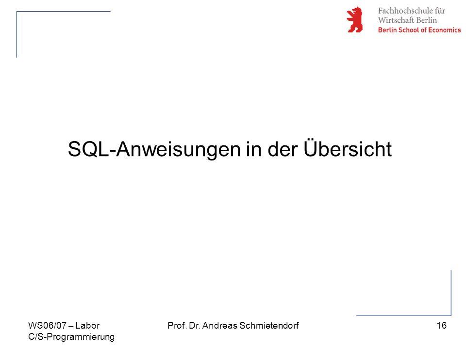16 Prof. Dr. Andreas SchmietendorfWS06/07 – Labor C/S-Programmierung SQL-Anweisungen in der Übersicht