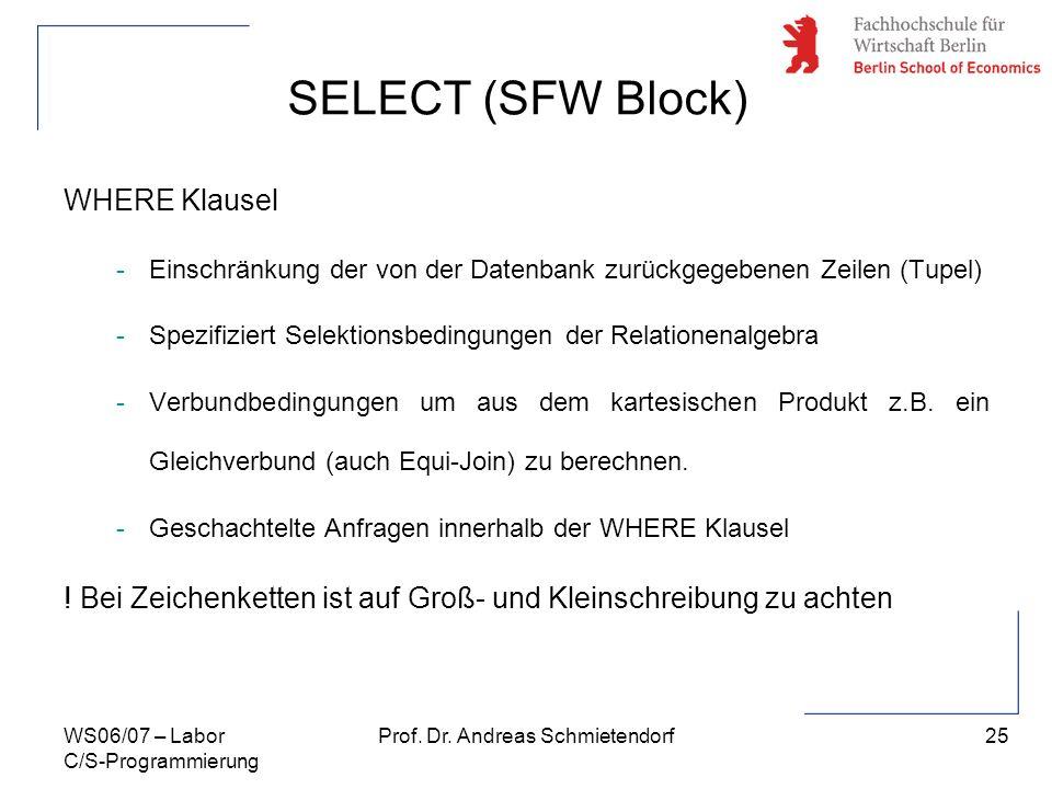 25 Prof. Dr. Andreas SchmietendorfWS06/07 – Labor C/S-Programmierung SELECT (SFW Block) WHERE Klausel -Einschränkung der von der Datenbank zurückgegeb