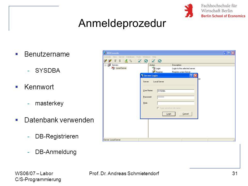 31 Prof. Dr. Andreas SchmietendorfWS06/07 – Labor C/S-Programmierung Anmeldeprozedur Benutzername -SYSDBA Kennwort -masterkey Datenbank verwenden -DB-