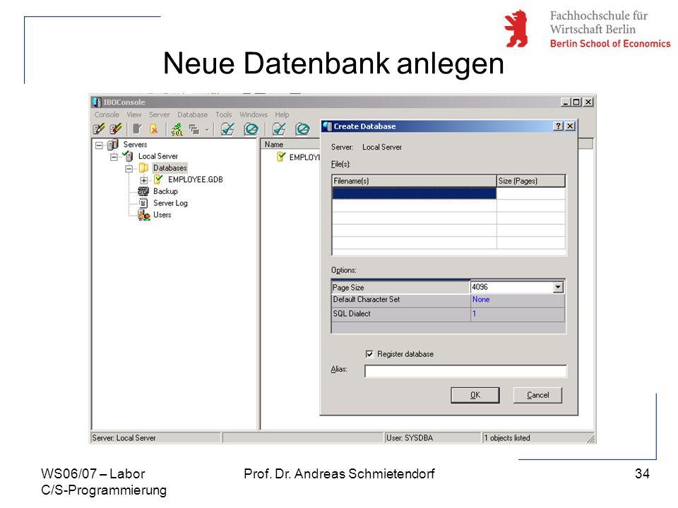 34 Prof. Dr. Andreas SchmietendorfWS06/07 – Labor C/S-Programmierung Neue Datenbank anlegen