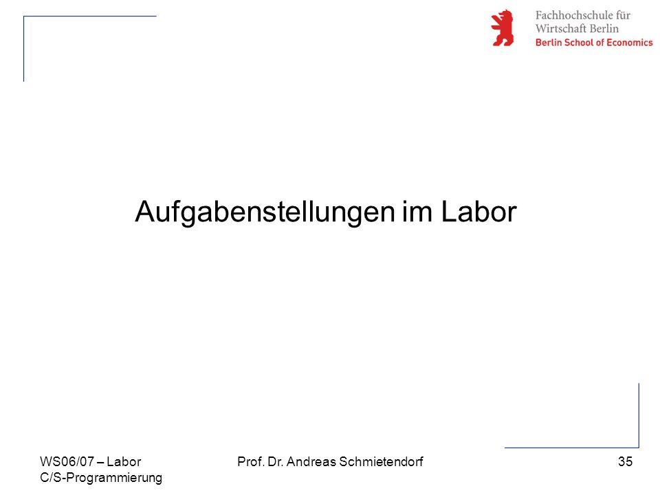 35 Prof. Dr. Andreas SchmietendorfWS06/07 – Labor C/S-Programmierung Aufgabenstellungen im Labor