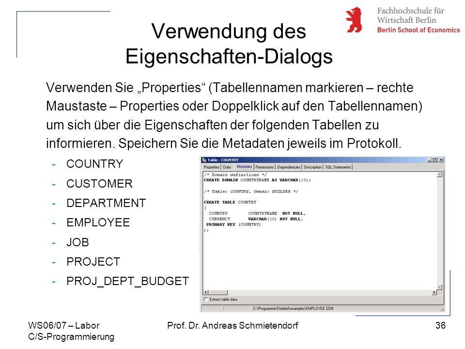 36 Prof. Dr. Andreas SchmietendorfWS06/07 – Labor C/S-Programmierung Verwendung des Eigenschaften-Dialogs Verwenden Sie Properties (Tabellennamen mark
