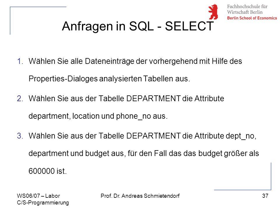 37 Prof. Dr. Andreas SchmietendorfWS06/07 – Labor C/S-Programmierung Anfragen in SQL - SELECT 1.Wählen Sie alle Dateneinträge der vorhergehend mit Hil