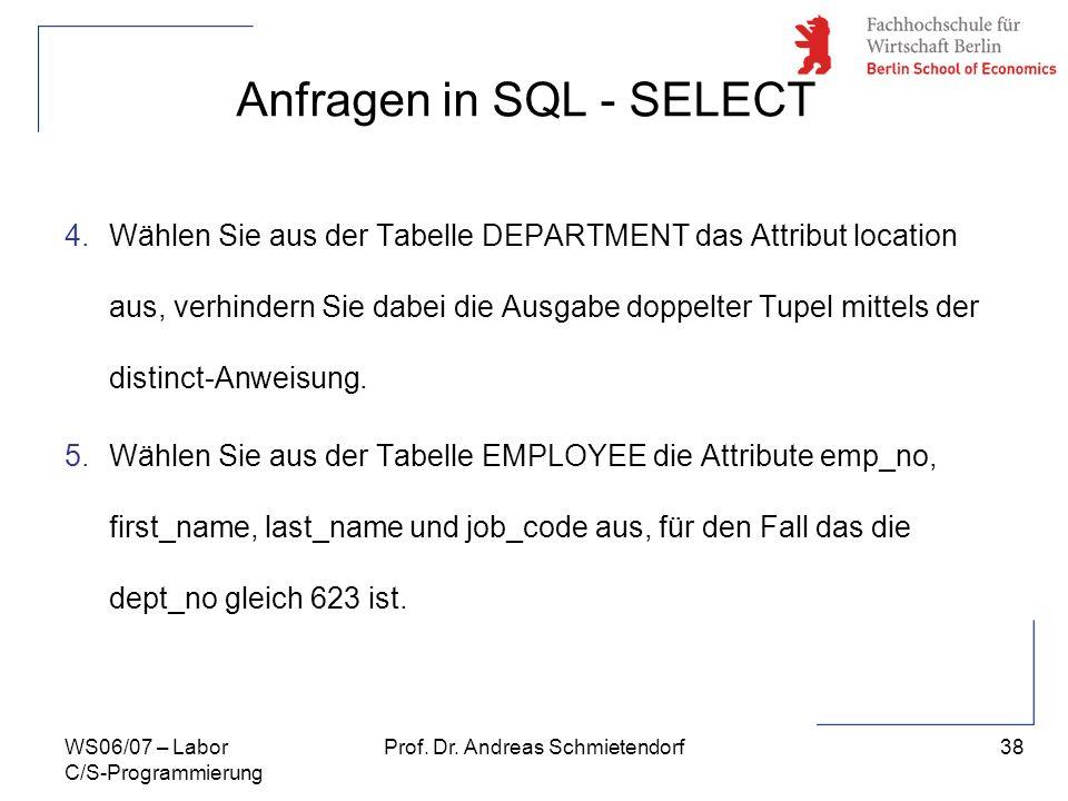 38 Prof. Dr. Andreas SchmietendorfWS06/07 – Labor C/S-Programmierung Anfragen in SQL - SELECT 4.Wählen Sie aus der Tabelle DEPARTMENT das Attribut loc