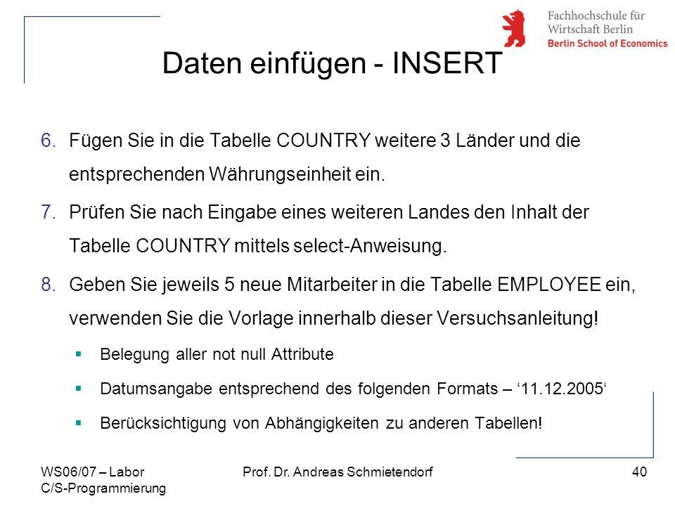 40 Prof. Dr. Andreas SchmietendorfWS06/07 – Labor C/S-Programmierung Daten einfügen - INSERT 6.Fügen Sie in die Tabelle COUNTRY weitere 3 Länder und d
