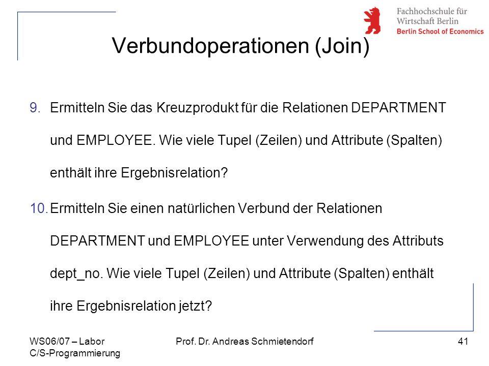 41 Prof. Dr. Andreas SchmietendorfWS06/07 – Labor C/S-Programmierung Verbundoperationen (Join) 9.Ermitteln Sie das Kreuzprodukt für die Relationen DEP