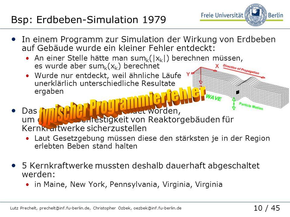 10 / 45 Lutz Prechelt, prechelt@inf.fu-berlin.de, Christopher Özbek, oezbek@inf.fu-berlin.de Bsp: Erdbeben-Simulation 1979 In einem Programm zur Simul