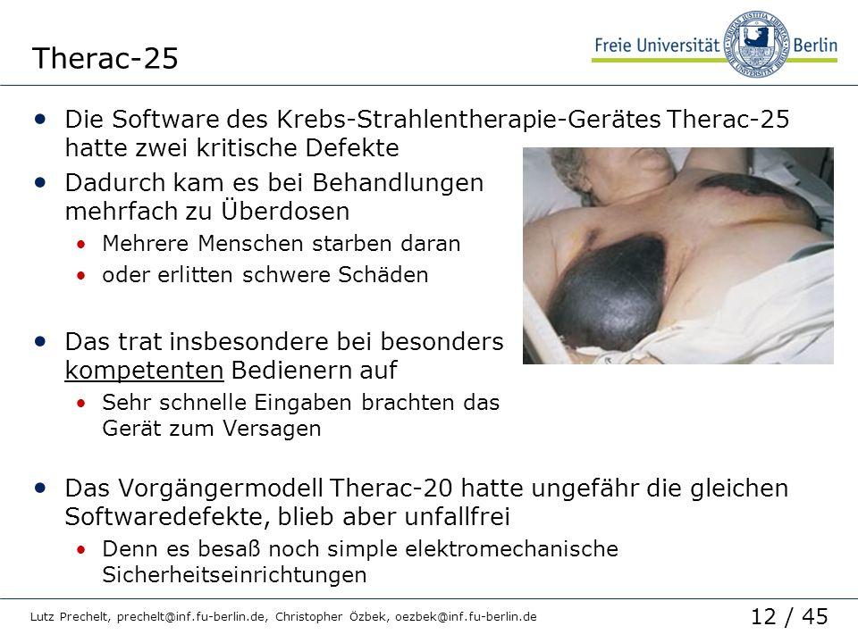 12 / 45 Lutz Prechelt, prechelt@inf.fu-berlin.de, Christopher Özbek, oezbek@inf.fu-berlin.de Therac-25 Die Software des Krebs-Strahlentherapie-Gerätes