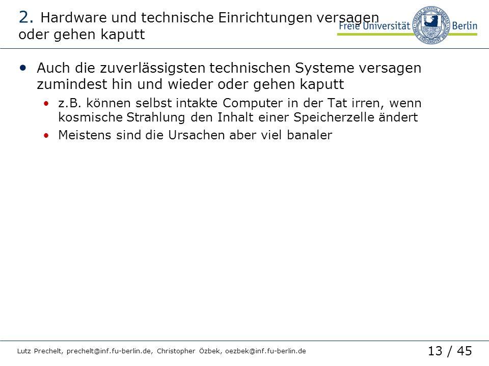 13 / 45 Lutz Prechelt, prechelt@inf.fu-berlin.de, Christopher Özbek, oezbek@inf.fu-berlin.de 2. Hardware und technische Einrichtungen versagen oder ge