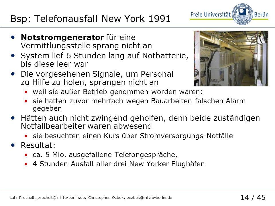 14 / 45 Lutz Prechelt, prechelt@inf.fu-berlin.de, Christopher Özbek, oezbek@inf.fu-berlin.de Bsp: Telefonausfall New York 1991 Notstromgenerator für e