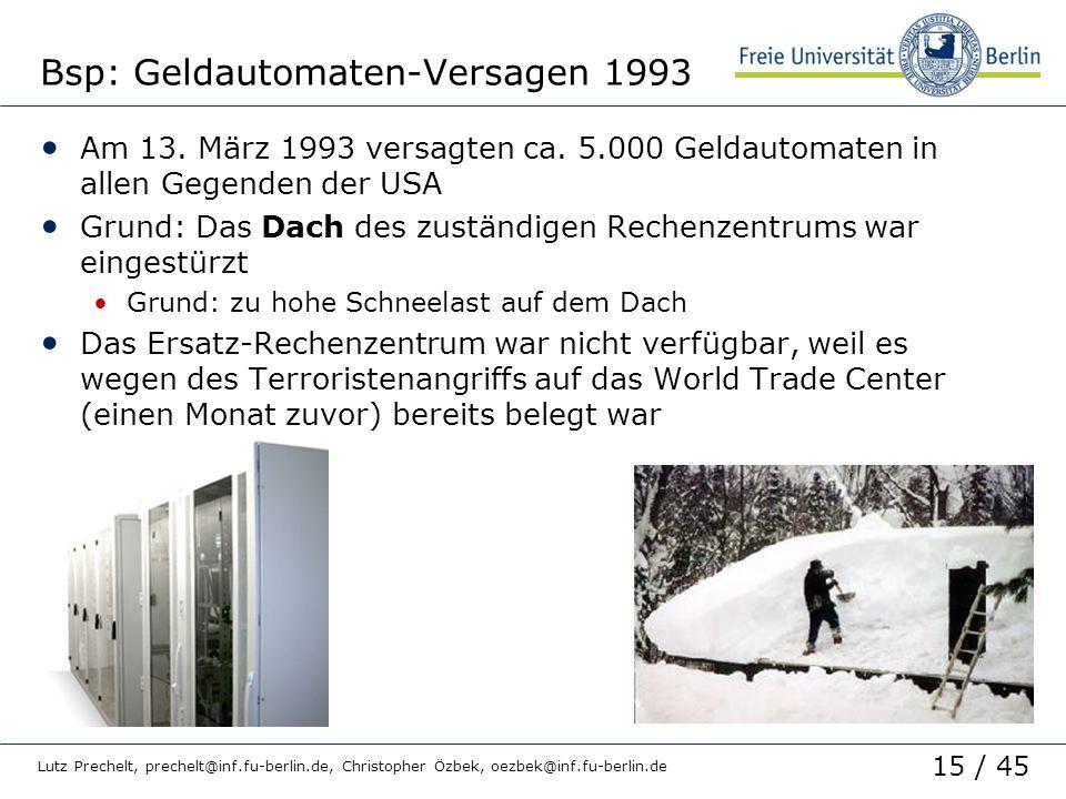 15 / 45 Lutz Prechelt, prechelt@inf.fu-berlin.de, Christopher Özbek, oezbek@inf.fu-berlin.de Bsp: Geldautomaten-Versagen 1993 Am 13. März 1993 versagt