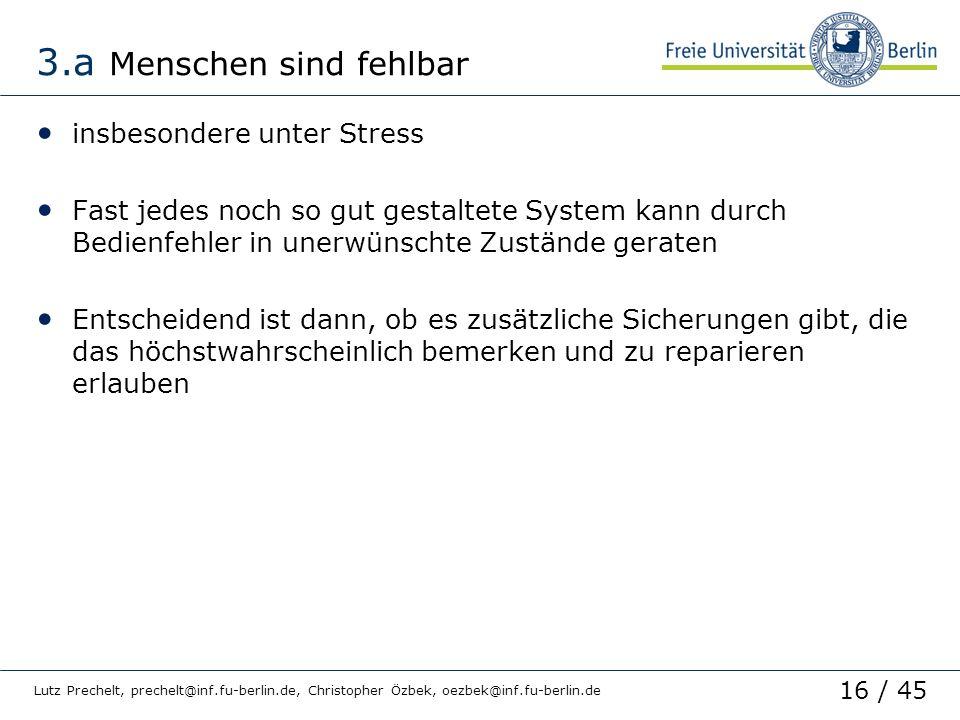 16 / 45 Lutz Prechelt, prechelt@inf.fu-berlin.de, Christopher Özbek, oezbek@inf.fu-berlin.de 3.a Menschen sind fehlbar insbesondere unter Stress Fast