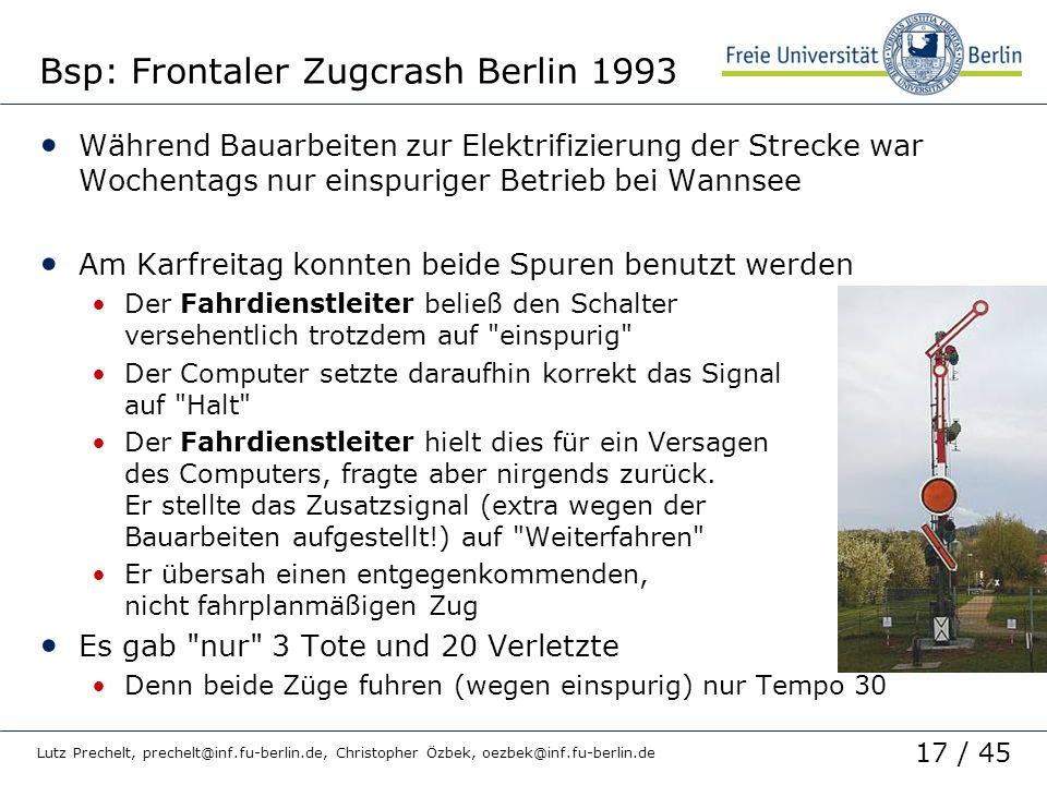 17 / 45 Lutz Prechelt, prechelt@inf.fu-berlin.de, Christopher Özbek, oezbek@inf.fu-berlin.de Bsp: Frontaler Zugcrash Berlin 1993 Während Bauarbeiten z
