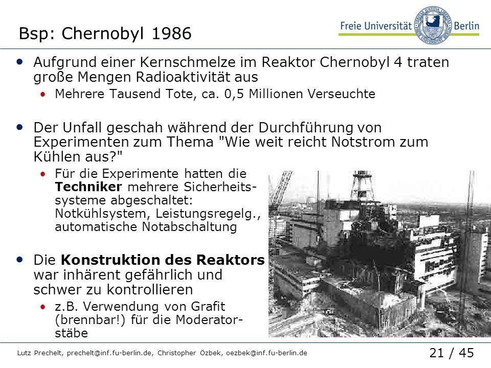 21 / 45 Lutz Prechelt, prechelt@inf.fu-berlin.de, Christopher Özbek, oezbek@inf.fu-berlin.de Bsp: Chernobyl 1986 Aufgrund einer Kernschmelze im Reakto
