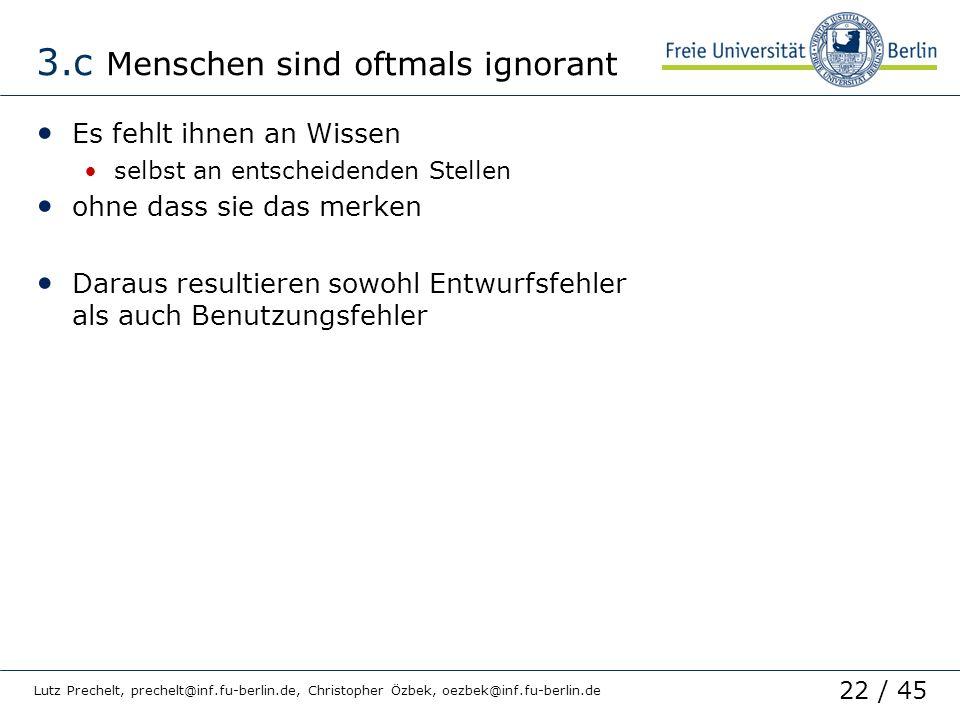 22 / 45 Lutz Prechelt, prechelt@inf.fu-berlin.de, Christopher Özbek, oezbek@inf.fu-berlin.de 3.c Menschen sind oftmals ignorant Es fehlt ihnen an Wiss