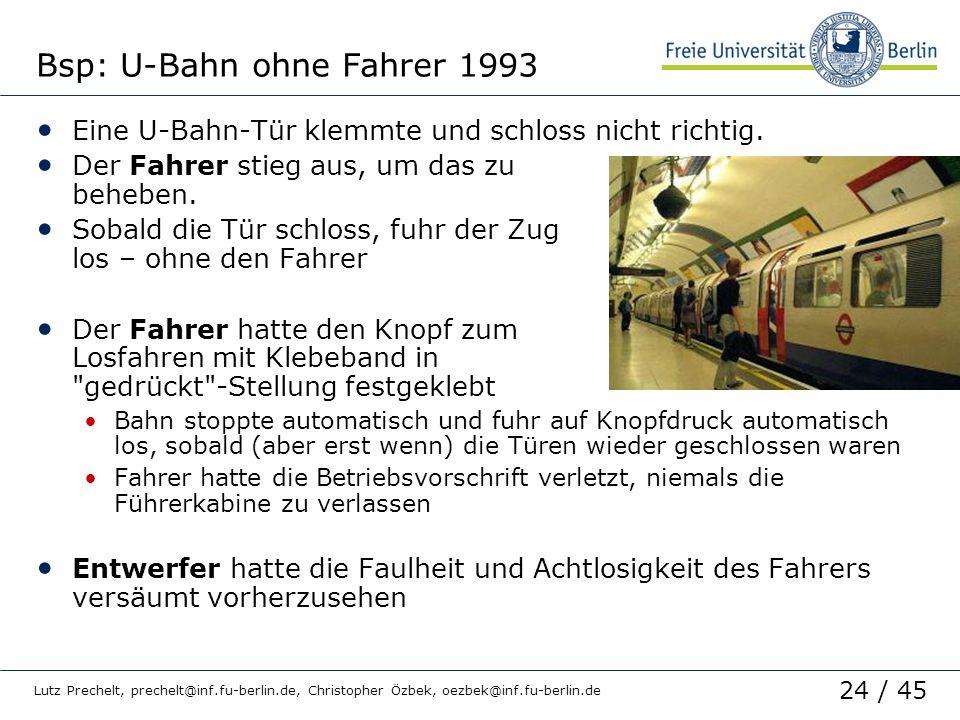 24 / 45 Lutz Prechelt, prechelt@inf.fu-berlin.de, Christopher Özbek, oezbek@inf.fu-berlin.de Bsp: U-Bahn ohne Fahrer 1993 Eine U-Bahn-Tür klemmte und
