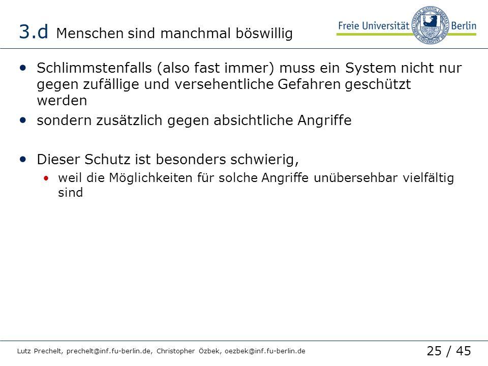 25 / 45 Lutz Prechelt, prechelt@inf.fu-berlin.de, Christopher Özbek, oezbek@inf.fu-berlin.de 3.d Menschen sind manchmal böswillig Schlimmstenfalls (al
