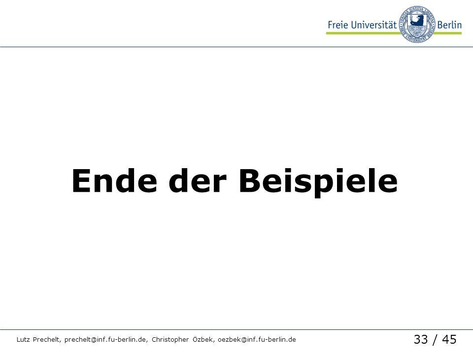 33 / 45 Lutz Prechelt, prechelt@inf.fu-berlin.de, Christopher Özbek, oezbek@inf.fu-berlin.de Ende der Beispiele
