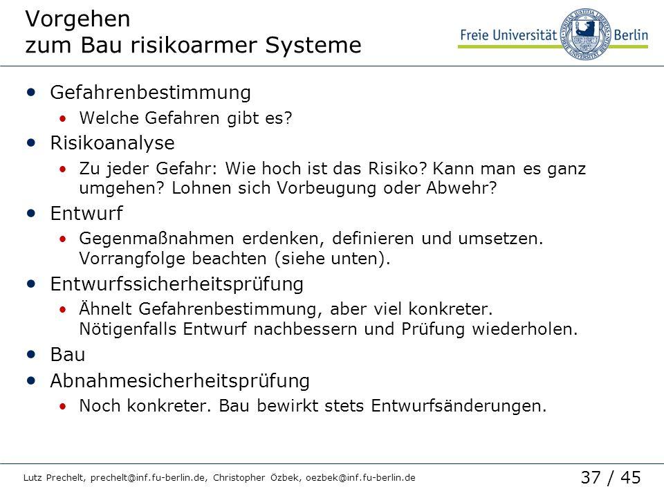 37 / 45 Lutz Prechelt, prechelt@inf.fu-berlin.de, Christopher Özbek, oezbek@inf.fu-berlin.de Vorgehen zum Bau risikoarmer Systeme Gefahrenbestimmung W