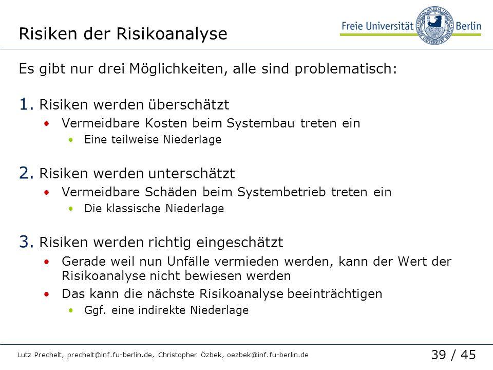 39 / 45 Lutz Prechelt, prechelt@inf.fu-berlin.de, Christopher Özbek, oezbek@inf.fu-berlin.de Risiken der Risikoanalyse Es gibt nur drei Möglichkeiten,