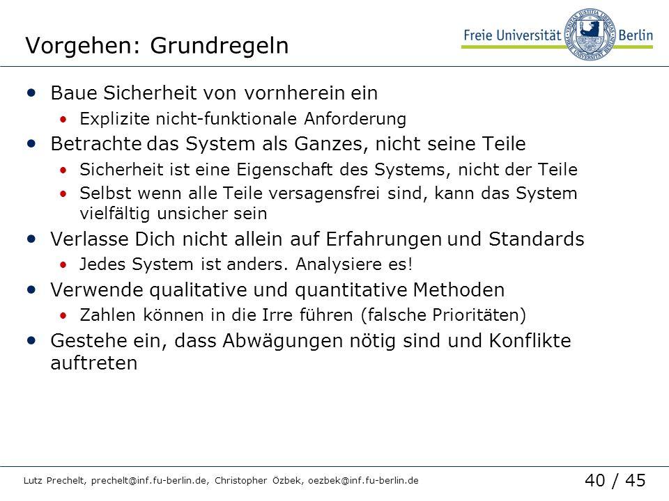 40 / 45 Lutz Prechelt, prechelt@inf.fu-berlin.de, Christopher Özbek, oezbek@inf.fu-berlin.de Vorgehen: Grundregeln Baue Sicherheit von vornherein ein