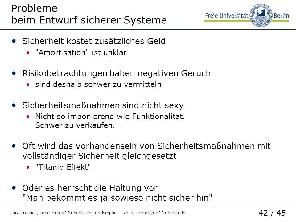 42 / 45 Lutz Prechelt, prechelt@inf.fu-berlin.de, Christopher Özbek, oezbek@inf.fu-berlin.de Probleme beim Entwurf sicherer Systeme Sicherheit kostet